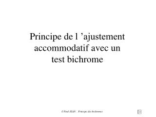Principe de l  ajustement accommodatif avec un   test bichrome
