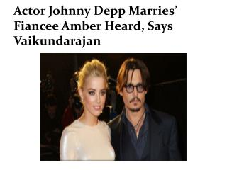 Actor Johnny Depp Marries' Fiancee Amber Heard, Says Vaikund