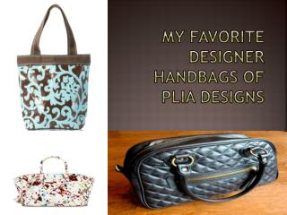 My Favorite Designer Handbags of Plia Designs