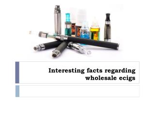 Interesting facts regarding wholesale ecigs