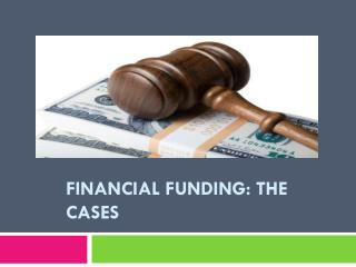 Financial Funding: The Cases
