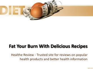 Fat Your Burn With Delicious Recipes