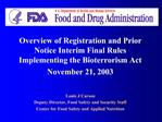 Overview of Registration and Prior Notice Interim Final Rules Implementing the Bioterrorism Act November 21, 2003   Loui