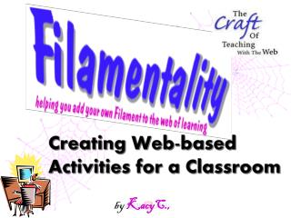 Filamentality:Creating Web-based Activities by KacyC.