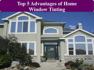 Top 5 Advantages of Home Window Tinting