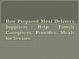 How Prepared Meal Delivery Suppliers Help Family Caregivers