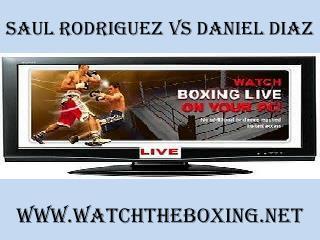 live 7 February 2015 Saul Rodriguez vs Daniel Diaz