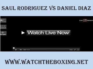 live boxing Saul Rodriguez vs Daniel Diaz