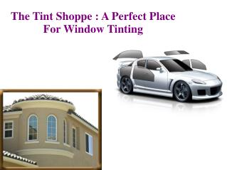 The Tint Shoppe : A Perfect Place For Window Tinting