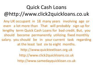 Quick Cash Loans @http://www.click2quickloans.co.uk