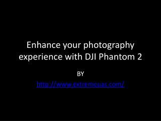 Enhance your photography experience with DJI Phantom 2