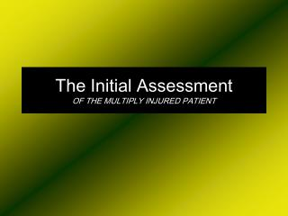 The Initial Assessment OF THE MULTIPLY INJURED PATIENT