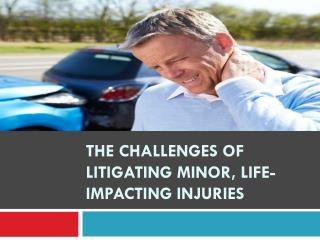 The Challenges of Litigating Minor, Life-Impacting Injuries