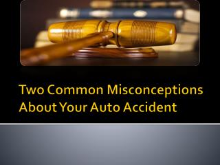 Two Common Misconceptions About Your Auto Accident
