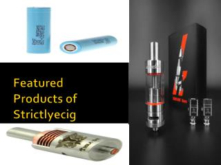 Featured Products of Strictlyecig