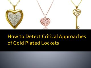 How to Detect Critical Approaches of Gold Plated Lockets