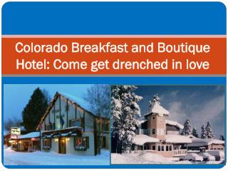 Colorado Breakfast and Boutique Hotel: Come get drenched in
