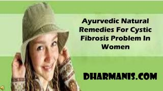 Ayurvedic Natural Remedies For Cystic Fibrosis Problem In Wo