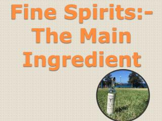 Fine Spirits:- The Main Ingredient