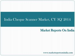 India Cheque Scanner Market, CY 3Q' 2014