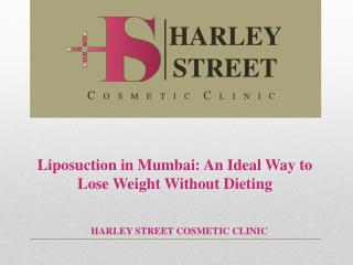 Liposuction in Mumbai: An Ideal Way to Lose Weight Without D