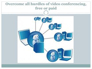 Overcome all hurdles of video conferencing, free or paid