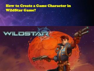 How to Create a Game Character in WildStar Game?