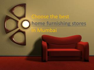 Choose the best home furnishing stores in Mumbai