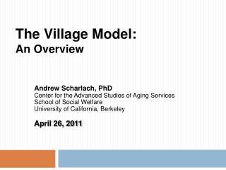 The Village Model:  An Overview