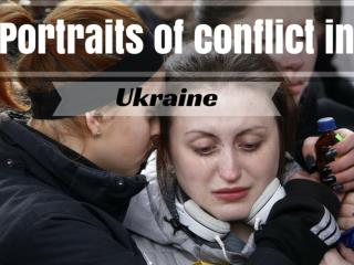 Portraits of conflict in Ukraine