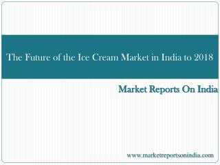 The Future of the Ice Cream Market in India to 2018