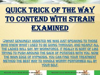 Quick trick Of The Way To Contend With Strain Examined