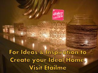 For Ideas & Inspiration to Create your Ideal Home, Visit Eta