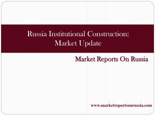 Russia Institutional Construction: Market Update