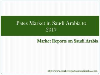 Pates Market in Saudi Arabia to 2017