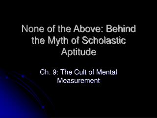 None of the Above: Behind the Myth of Scholastic Aptitude