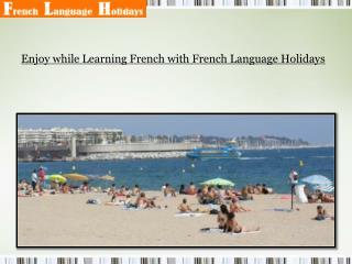 Enjoy while Learning French with French Language Holidays