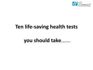 Ten life-saving health tests, you should take.