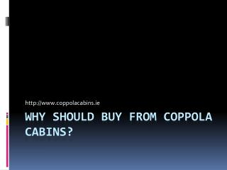 Why Should Buy From Coppola Cabins