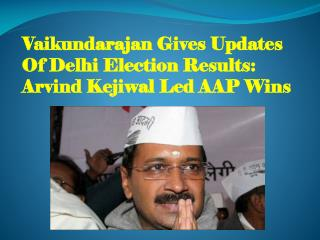 Vaikundarajan Gives Updates Of Delhi Election Results Arvind