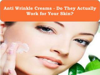 Anti Wrinkle Creams - Do They Actually Work for Your Skin?