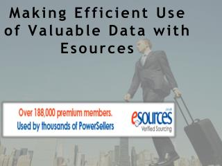 Making Efficient Use of Valuable Data with Esources