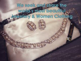 We seek and share the world�s most beautiful Jewelery & Wome