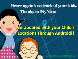 MyNino, an Android GPS Tracking App Keeps children safe and