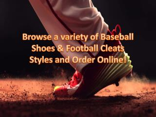 Browse a variety of Baseball Shoes & Football Cleats Styles