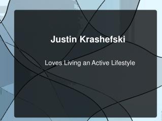 Justin Krashefsk Loves Living an Active Lifestyle