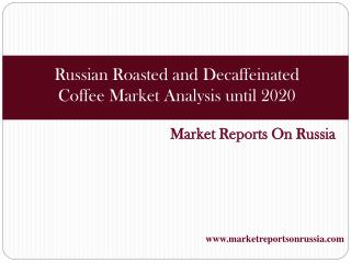 Russian Roasted and Decaffeinated Coffee Market Analysis unt