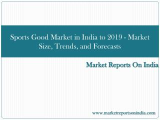 Sports Good Market in India to 2019 - Market Size, Trends, a