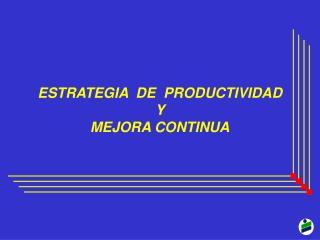 ESTRATEGIA  DE  PRODUCTIVIDAD  Y  MEJORA CONTINUA