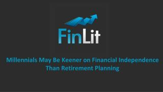 Millennials May Be Keener on Financial Independence Than Ret